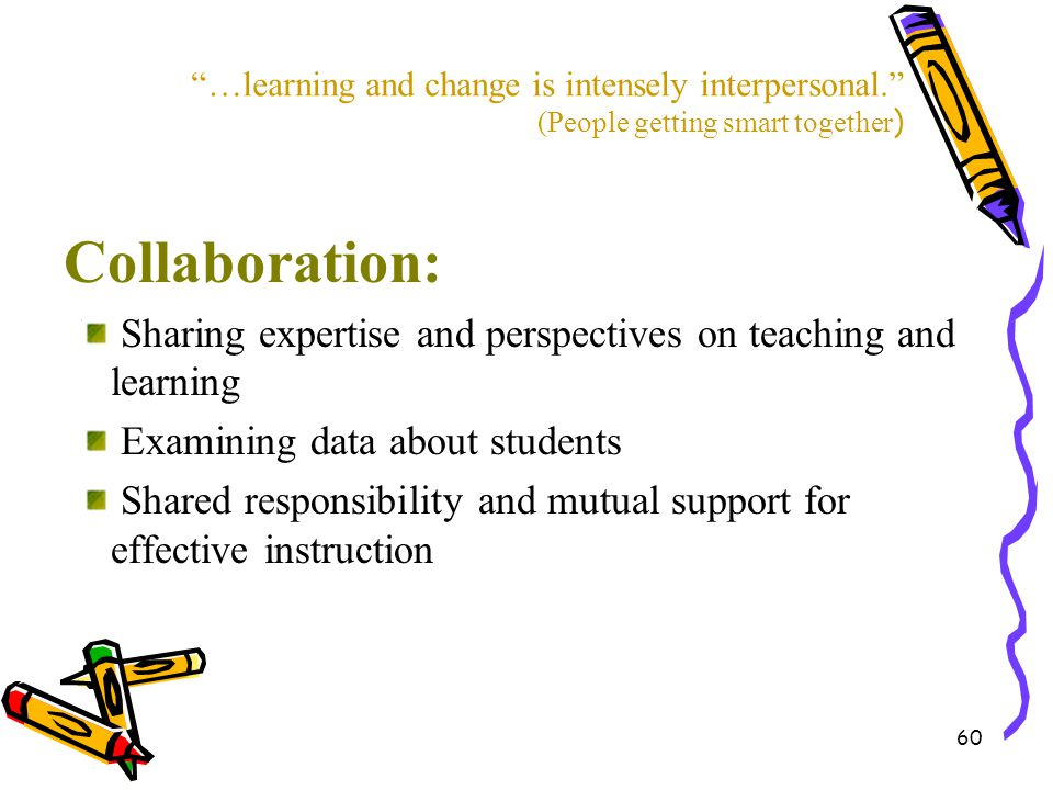 …learning and change is intensely interpersonal