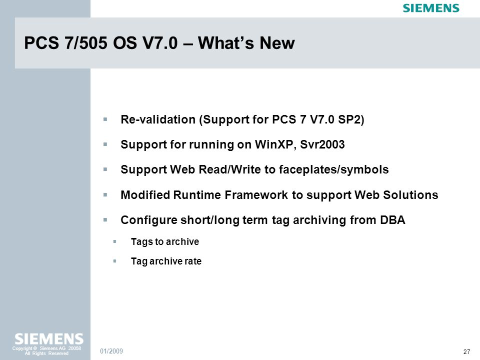 PCS 7/505 OS V7.0 – What's New Re-validation (Support for PCS 7 V7.0 SP2) Support for running on WinXP, Svr2003.