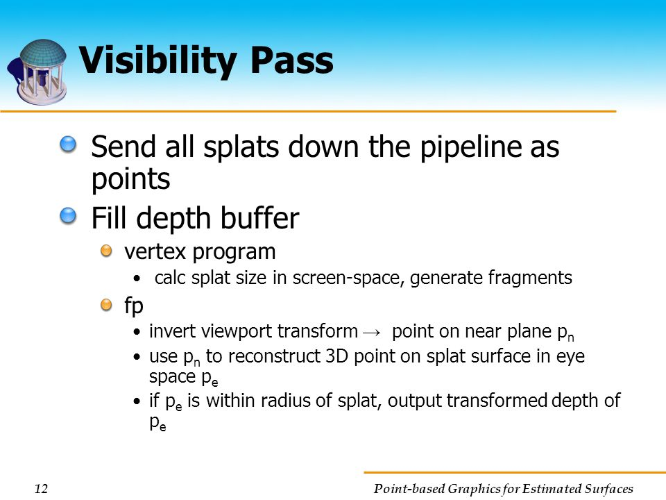 Visibility Pass Send all splats down the pipeline as points