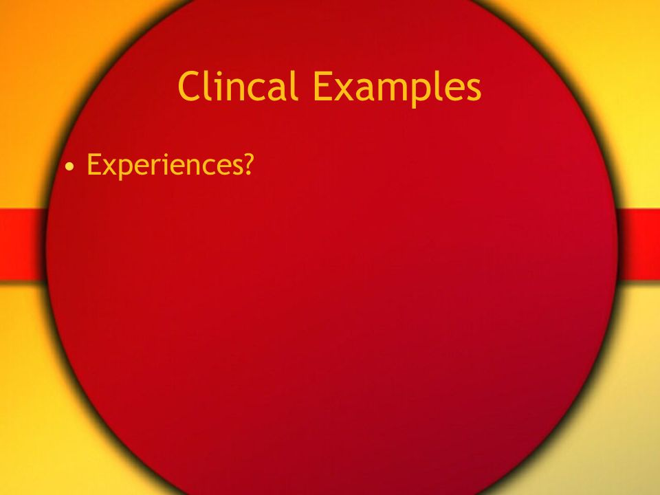 Clincal Examples Experiences