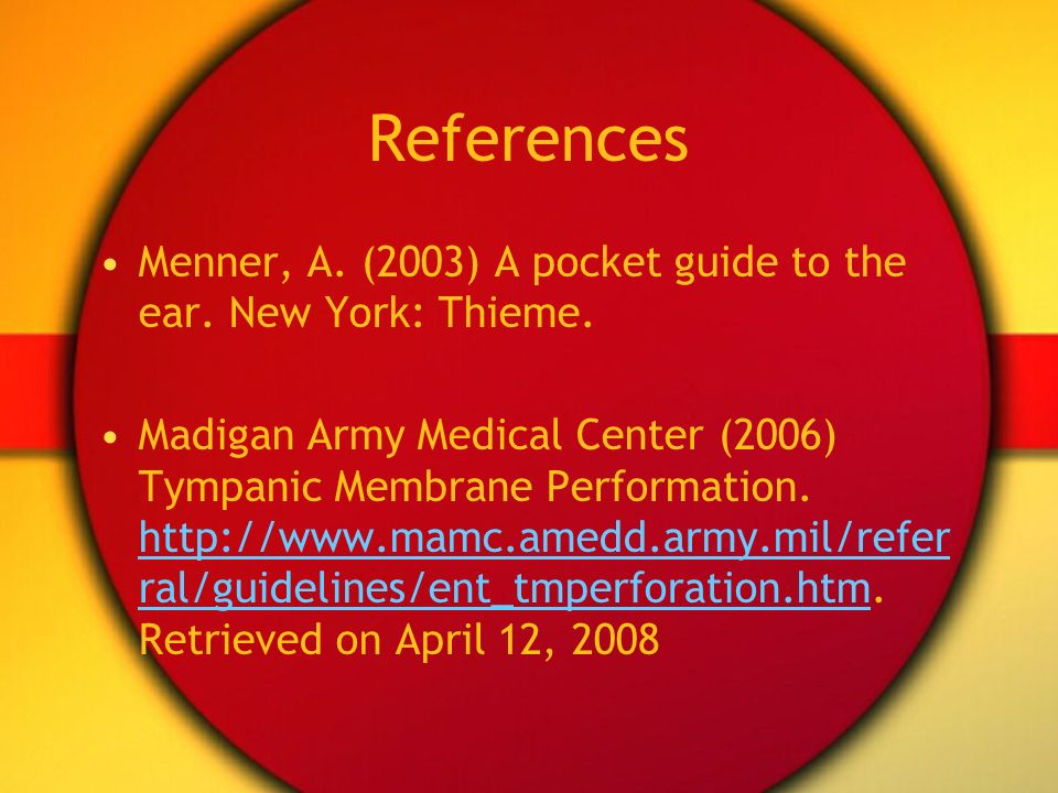 References Menner, A. (2003) A pocket guide to the ear. New York: Thieme.