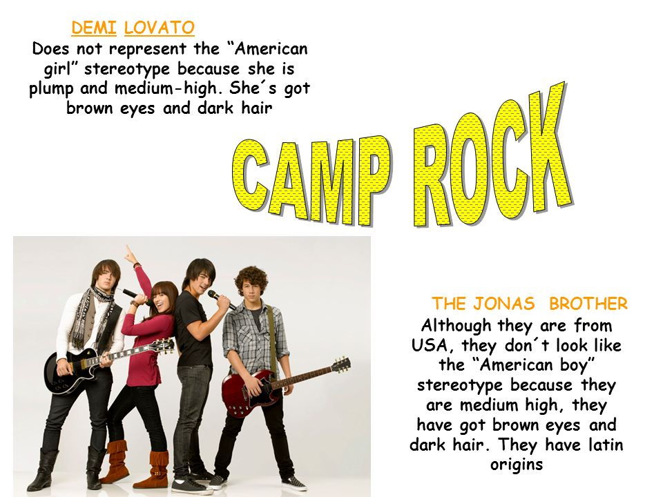 DEMI LOVATODoes not represent the American girl stereotype because she is plump and medium-high. She´s got brown eyes and dark hair.