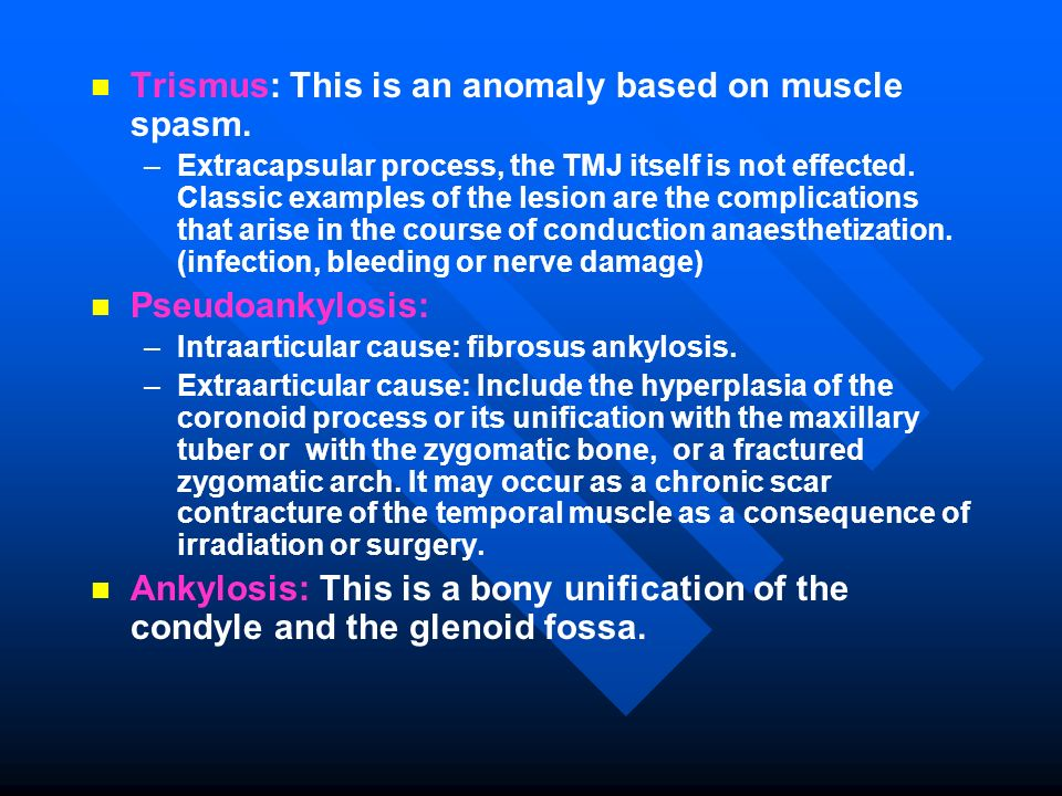 Trismus: This is an anomaly based on muscle spasm.