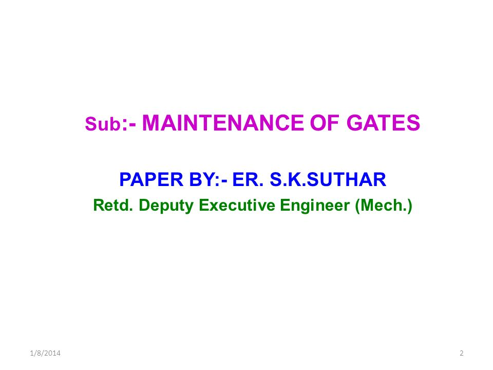 Sub:- MAINTENANCE OF GATES Retd. Deputy Executive Engineer (Mech.)