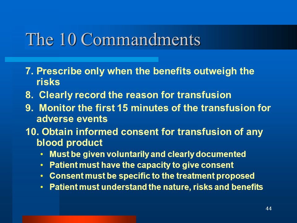 The 10 Commandments 7. Prescribe only when the benefits outweigh the risks. 8. Clearly record the reason for transfusion.