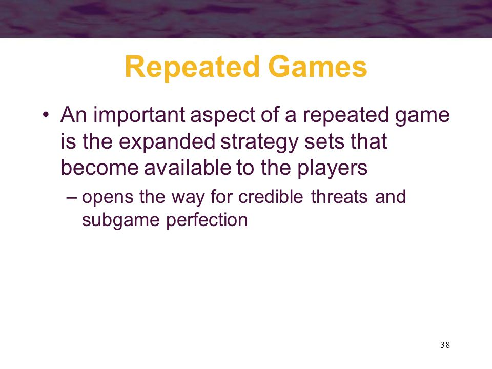 Repeated Games An important aspect of a repeated game is the expanded strategy sets that become available to the players.
