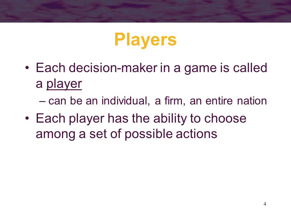 Players Each decision-maker in a game is called a player