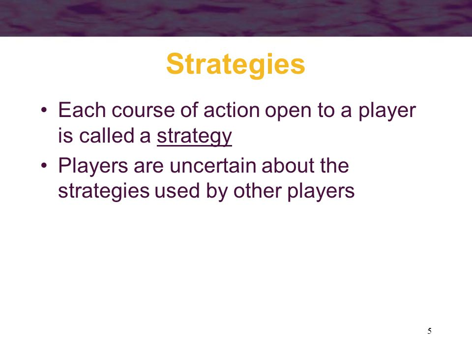 Strategies Each course of action open to a player is called a strategy