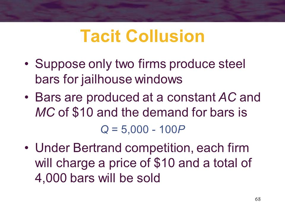 Tacit Collusion Suppose only two firms produce steel bars for jailhouse windows.