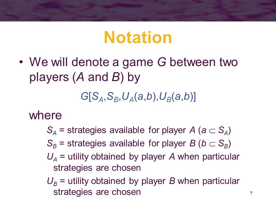 Notation We will denote a game G between two players (A and B) by