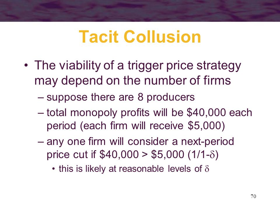 Tacit Collusion The viability of a trigger price strategy may depend on the number of firms. suppose there are 8 producers.