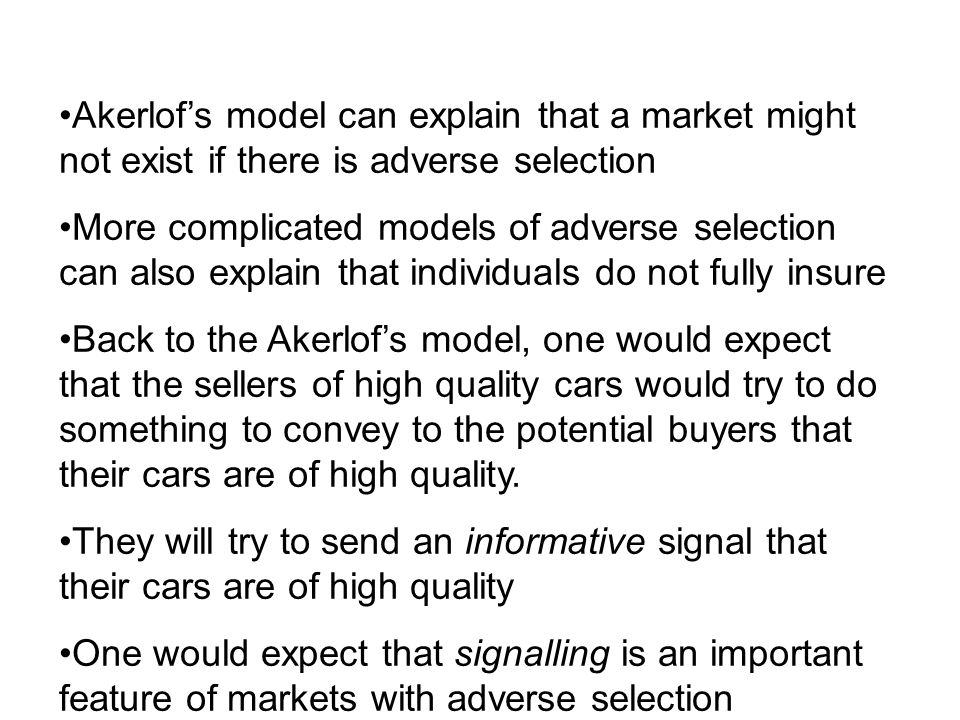 Akerlof's model can explain that a market might not exist if there is adverse selection