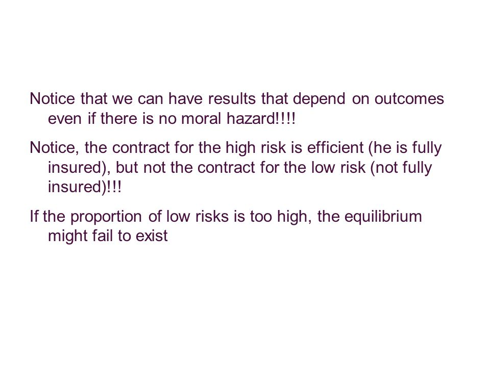 Notice that we can have results that depend on outcomes even if there is no moral hazard!!!!