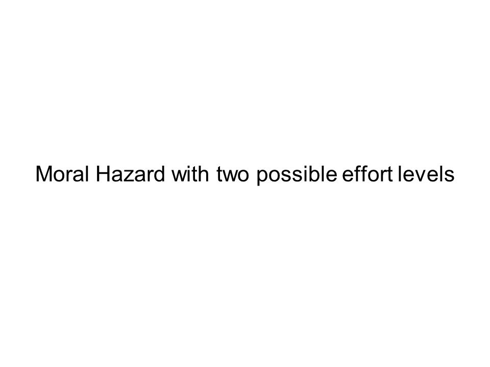 Moral Hazard with two possible effort levels