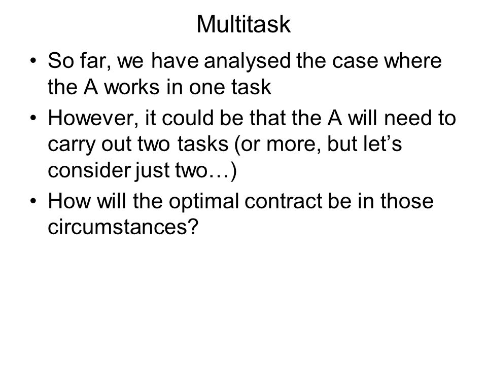 Multitask So far, we have analysed the case where the A works in one task.