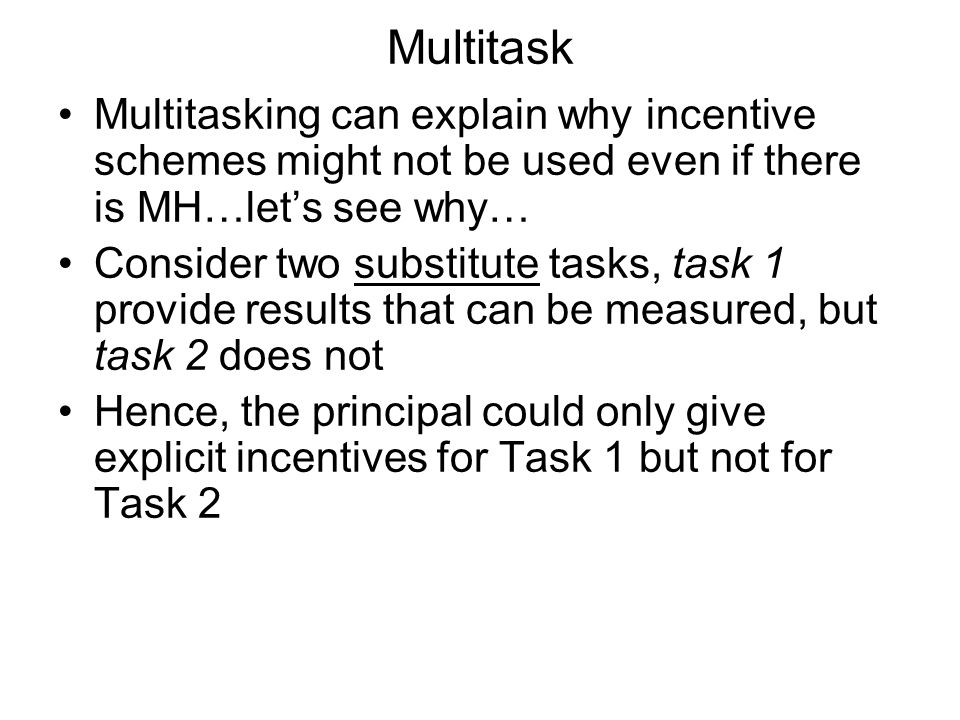 Multitask Multitasking can explain why incentive schemes might not be used even if there is MH…let's see why…