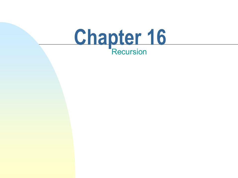 3/25/2017 Chapter 16 Recursion