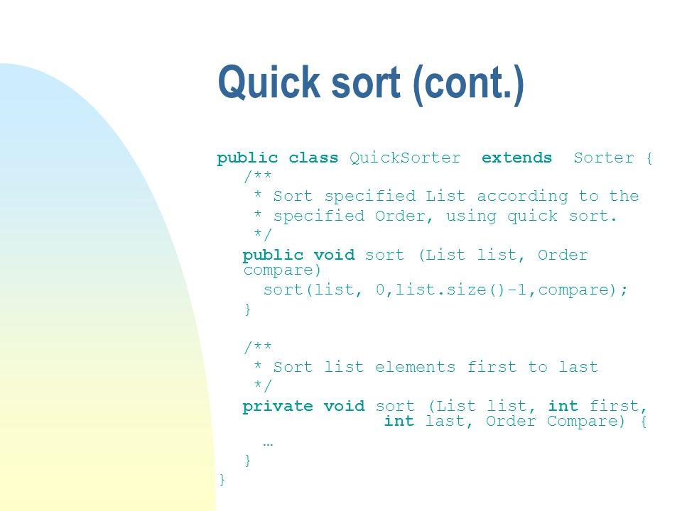Quick sort (cont.) public class QuickSorter extends Sorter { /**