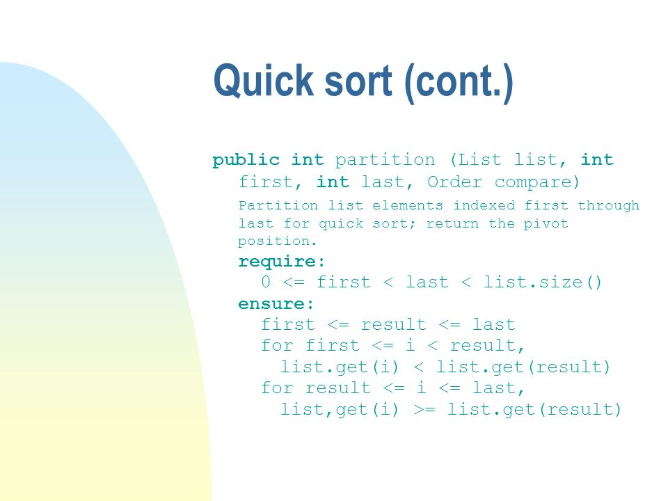 Quick sort (cont.) public int partition (List list, int first, int last, Order compare)