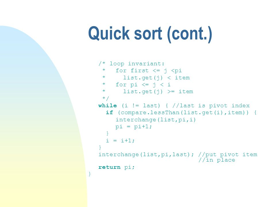Quick sort (cont.) /* loop invariant: * for first <= j <pi