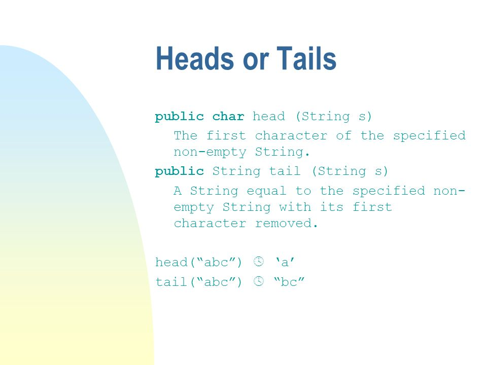 Heads or Tails public char head (String s)