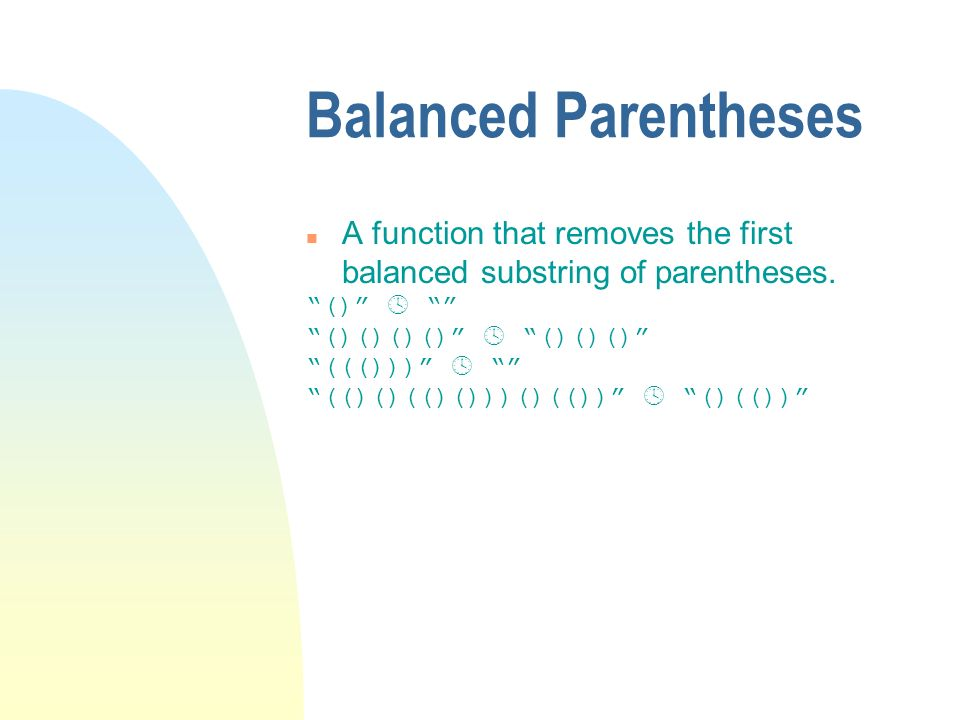 Balanced Parentheses A function that removes the first balanced substring of parentheses. () 