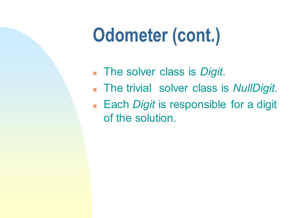 Odometer (cont.) The solver class is Digit.