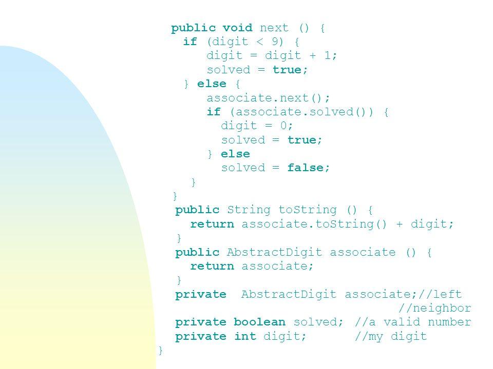 public void next () { if (digit < 9) { digit = digit + 1; solved = true; } else { associate.next();