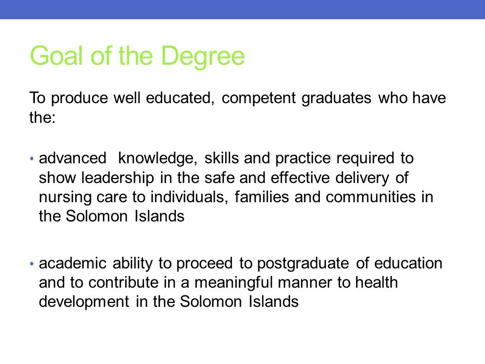Goal of the Degree To produce well educated, competent graduates who have the: