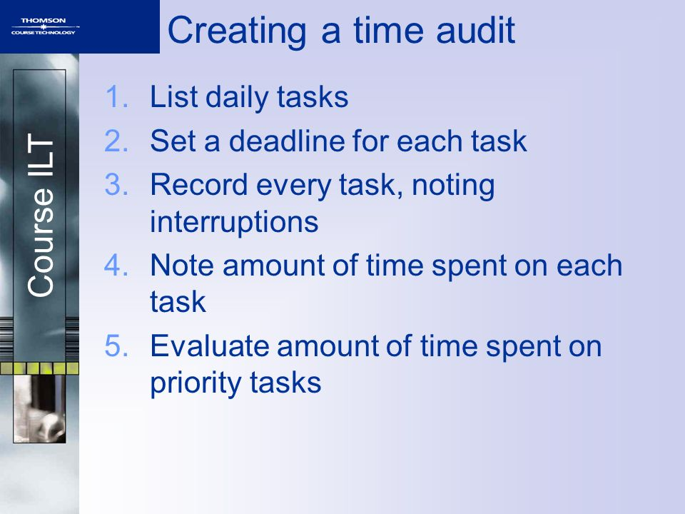 Creating a time audit List daily tasks Set a deadline for each task