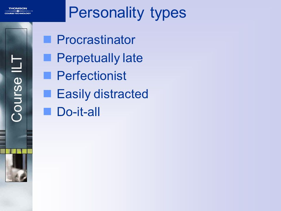 Personality types Procrastinator Perpetually late Perfectionist