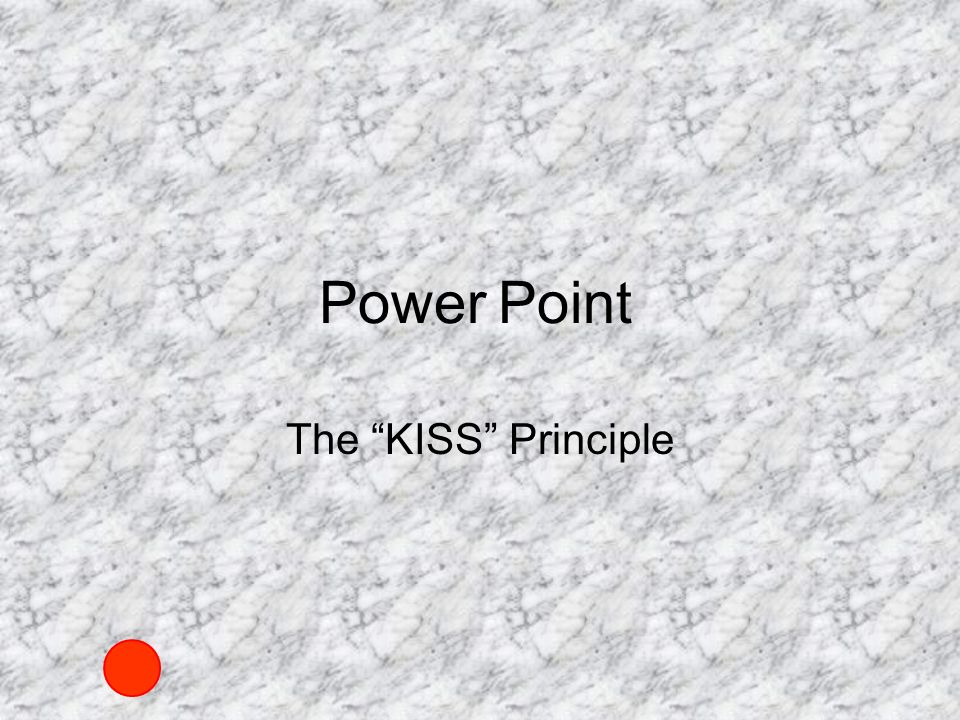 Power Point The KISS Principle