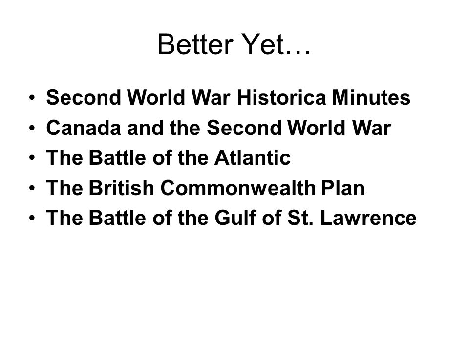 Better Yet… Second World War Historica Minutes