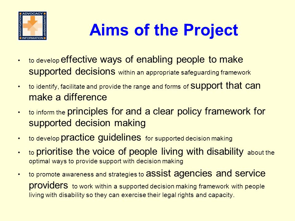 Aims of the Project to develop effective ways of enabling people to make supported decisions within an appropriate safeguarding framework.