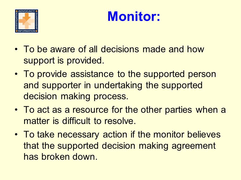 Monitor: To be aware of all decisions made and how support is provided.