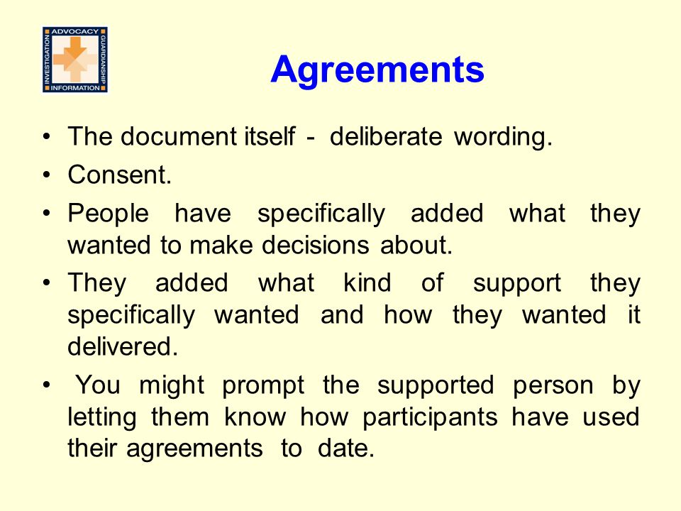 Agreements The document itself - deliberate wording. Consent.