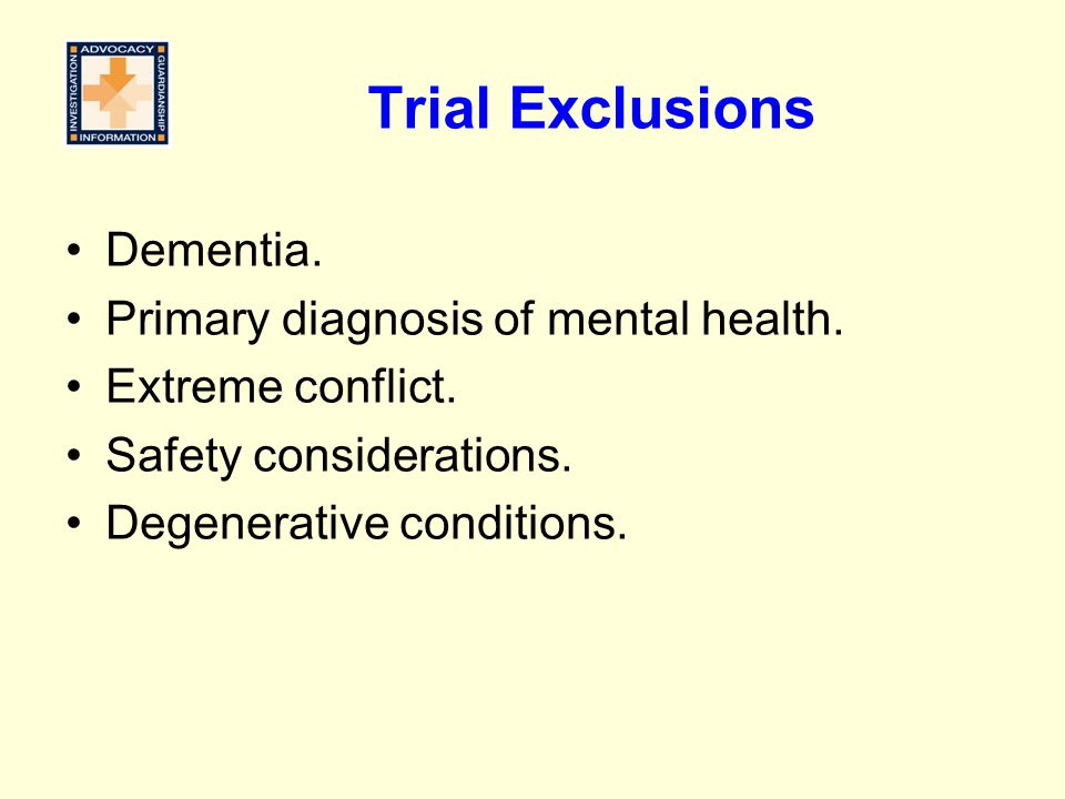 Trial Exclusions Dementia. Primary diagnosis of mental health.