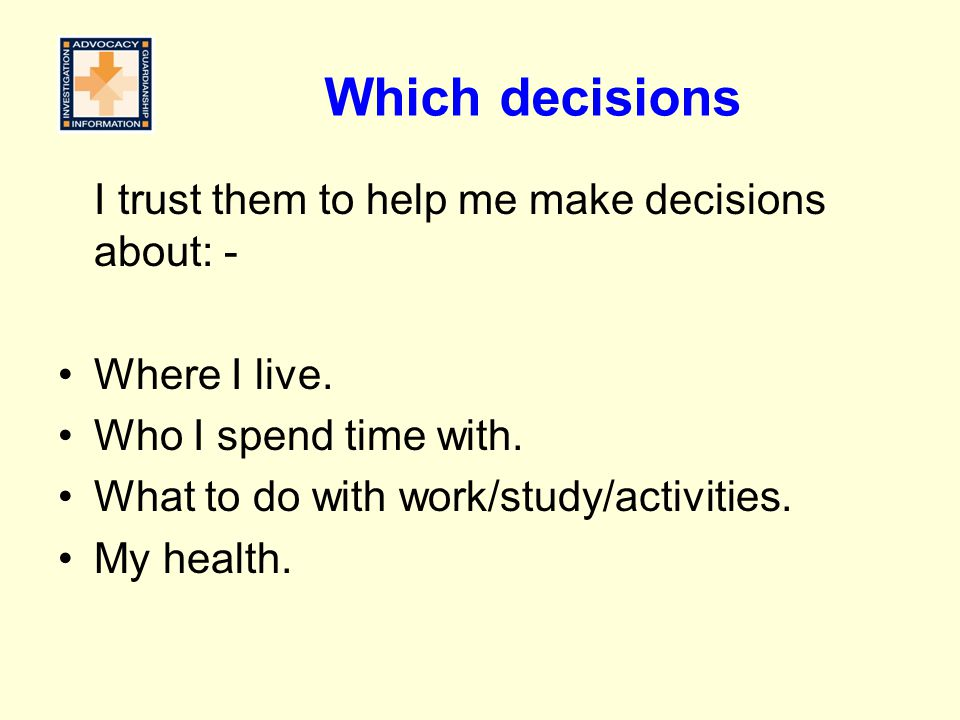 Which decisions I trust them to help me make decisions about: -