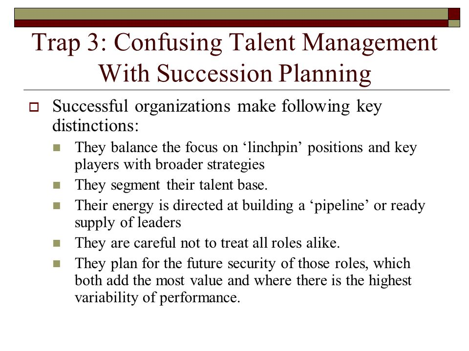 Trap 3: Confusing Talent Management With Succession Planning