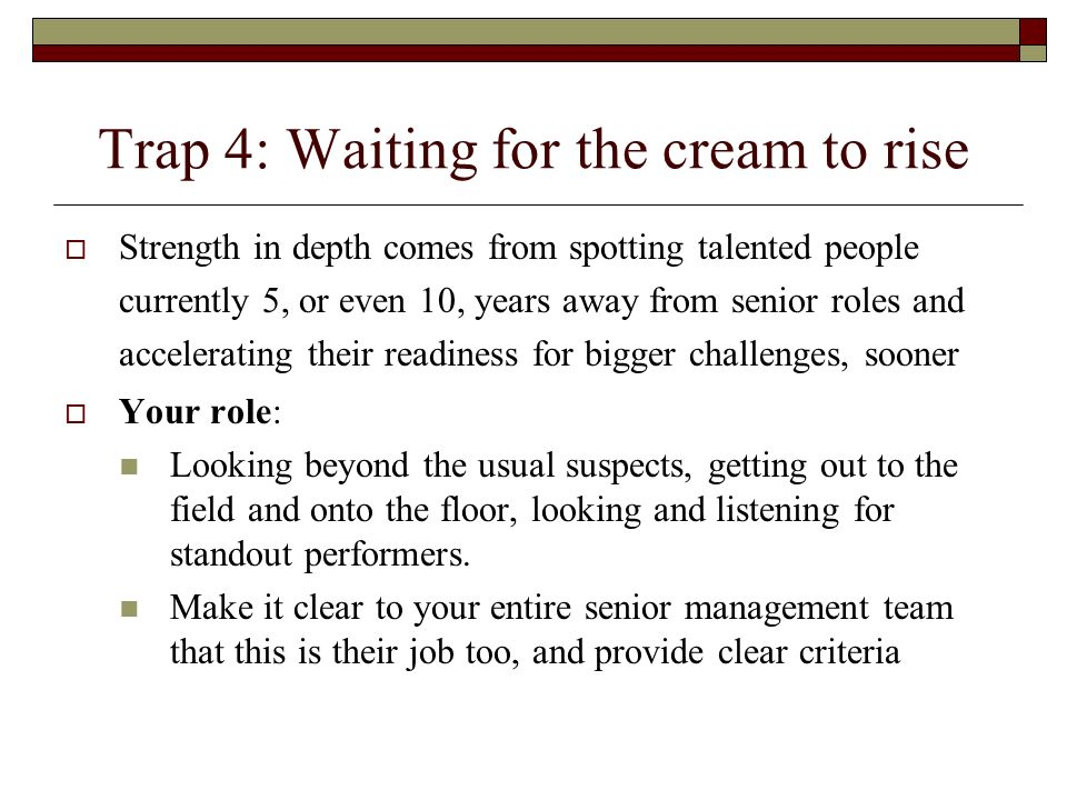 Trap 4: Waiting for the cream to rise