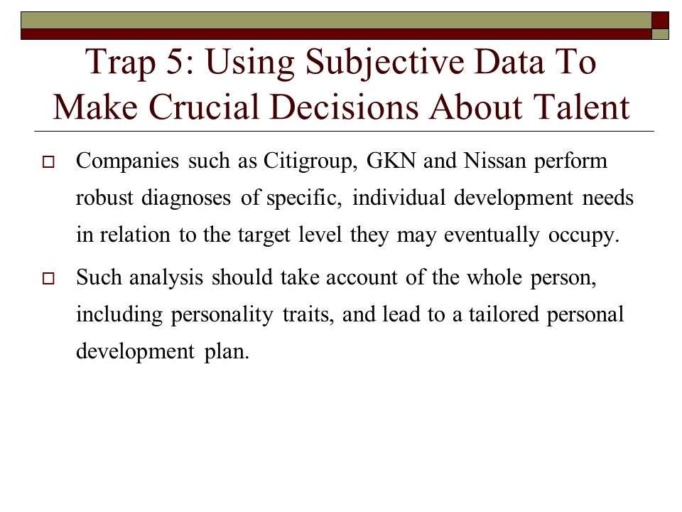 Trap 5: Using Subjective Data To Make Crucial Decisions About Talent