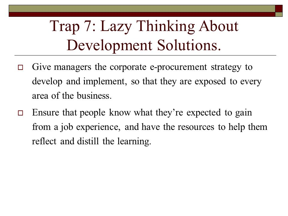 Trap 7: Lazy Thinking About Development Solutions.