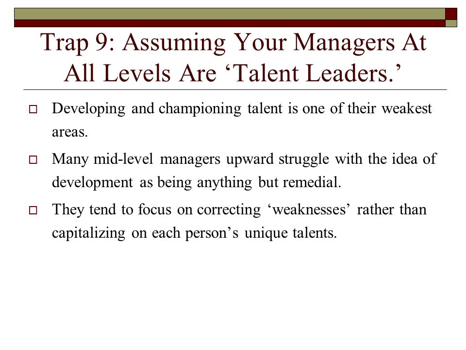 Trap 9: Assuming Your Managers At All Levels Are 'Talent Leaders.'