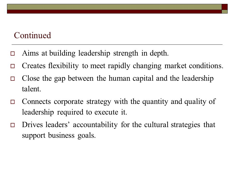 Continued Aims at building leadership strength in depth.