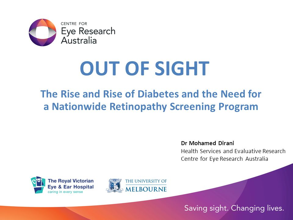 OUT OF SIGHT The Rise and Rise of Diabetes and the Need for a Nationwide Retinopathy Screening Program.