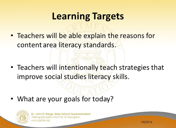 Learning Targets Teachers will be able explain the reasons for content area literacy standards.