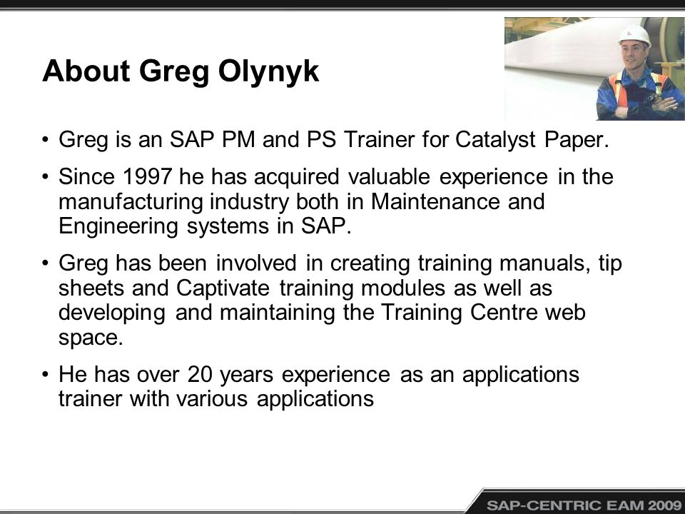 About Greg Olynyk Greg is an SAP PM and PS Trainer for Catalyst Paper.