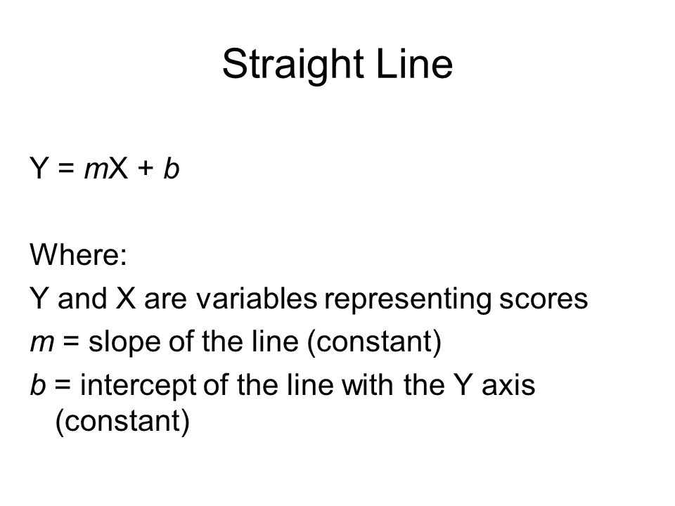 Straight Line Y = mX + b Where: