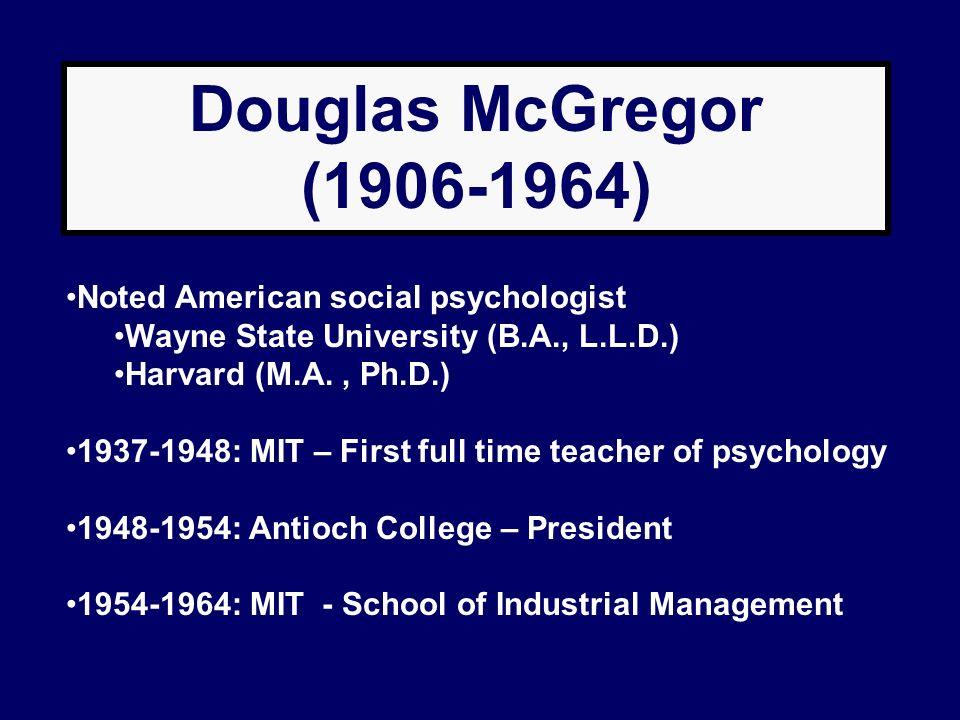 Douglas McGregor (1906-1964) Noted American social psychologist