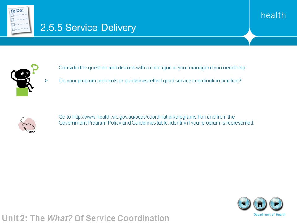 2.5.5 Service Delivery Consider the question and discuss with a colleague or your manager if you need help: